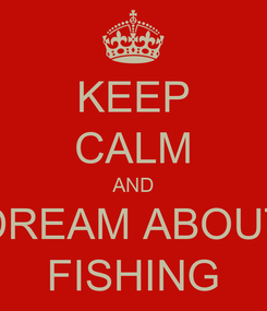 Poster: KEEP CALM AND DREAM ABOUT FISHING