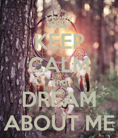 Poster: KEEP CALM and DREAM ABOUT ME