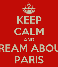 Poster: KEEP CALM AND DREAM ABOUT PARIS