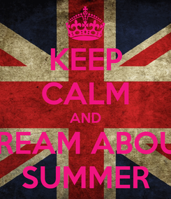 Poster: KEEP CALM AND DREAM ABOUT SUMMER