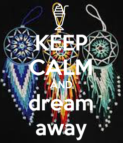 Poster: KEEP CALM AND dream away
