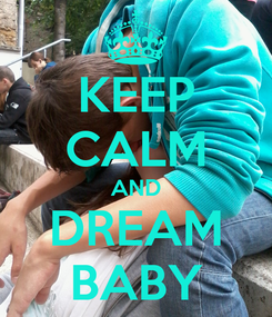 Poster: KEEP CALM AND DREAM BABY