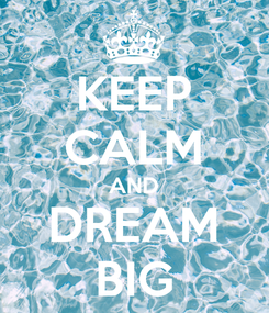 Poster: KEEP CALM AND DREAM BIG