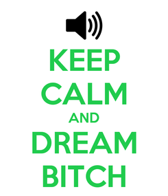 Poster: KEEP CALM AND DREAM BITCH
