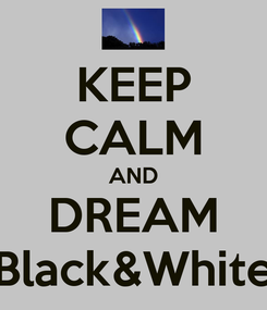 Poster: KEEP CALM AND DREAM Black&White