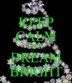 Poster: KEEP CALM AND DREAM BRIGHT