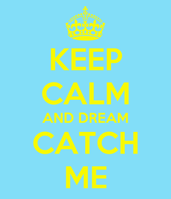 Poster: KEEP CALM AND DREAM CATCH ME