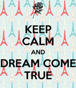 Poster: KEEP CALM AND DREAM COME TRUE