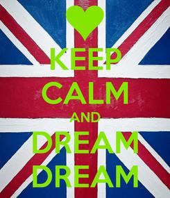 Poster: KEEP CALM AND DREAM DREAM