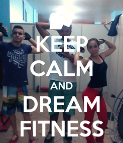 Poster: KEEP CALM AND DREAM FITNESS