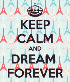 Poster: KEEP CALM AND DREAM  FOREVER