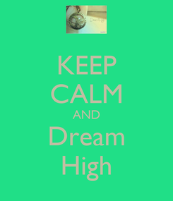 Poster: KEEP CALM AND Dream High