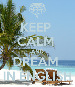 Poster: KEEP  CALM  AND DREAM  IN ENGLISH