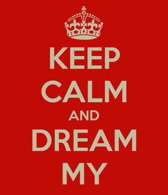 Poster: KEEP CALM AND DREAM MY