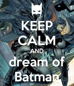 Poster: KEEP CALM AND dream of Batman