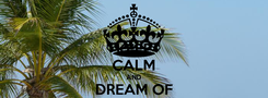 Poster: KEEP CALM AND DREAM OF CALIFORNICATION