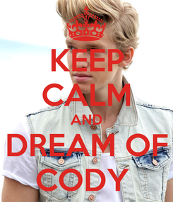 Poster: KEEP CALM AND DREAM OF CODY