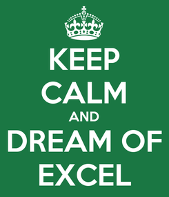 Poster: KEEP CALM AND DREAM OF EXCEL
