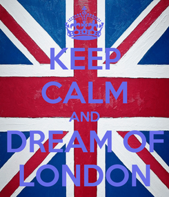 Poster: KEEP CALM AND DREAM OF LONDON