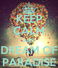 Poster: KEEP CALM AND DREAM OF PARADISE