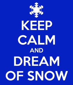 Poster: KEEP CALM AND DREAM OF SNOW