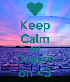 Poster: Keep Calm And Dream on <3