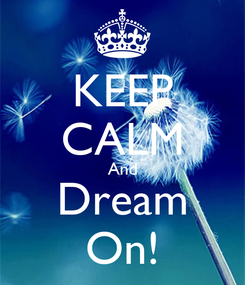 Poster: KEEP CALM And Dream On!