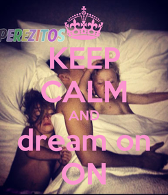 Poster: KEEP CALM AND dream on ON