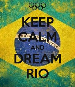 Poster: KEEP CALM AND DREAM RIO