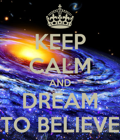 Poster: KEEP CALM AND DREAM TO BELIEVE