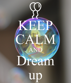 Poster: KEEP CALM AND Dream up