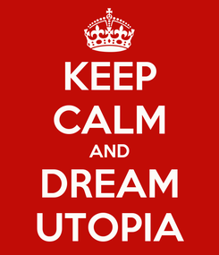 Poster: KEEP CALM AND DREAM UTOPIA