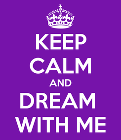 Poster: KEEP CALM AND DREAM  WITH ME