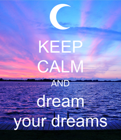 Poster: KEEP CALM AND dream your dreams