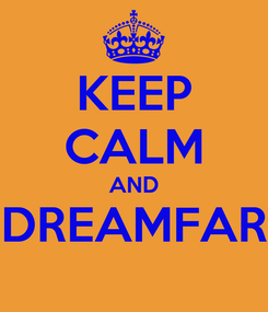 Poster: KEEP CALM AND DREAMFAR