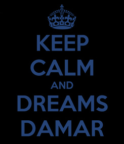 Poster: KEEP CALM AND DREAMS DAMAR