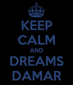 Poster: KEEP CALM AND DREAMS DAMAR