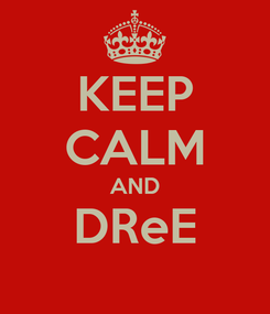 Poster: KEEP CALM AND DReE