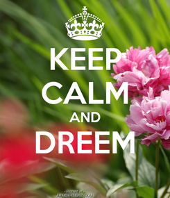 Poster: KEEP CALM AND DREEM
