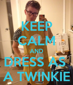 Poster: KEEP CALM AND DRESS AS  A TWINKIE