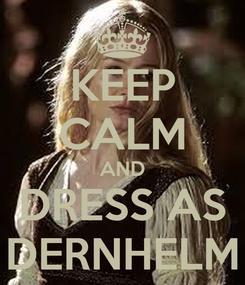 Poster: KEEP CALM AND DRESS AS DERNHELM
