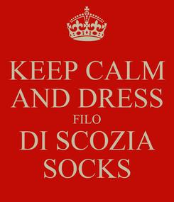 Poster: KEEP CALM AND DRESS FILO DI SCOZIA SOCKS