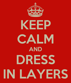 Poster: KEEP CALM AND DRESS IN LAYERS
