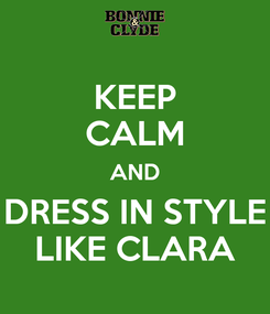 Poster: KEEP CALM AND DRESS IN STYLE LIKE CLARA