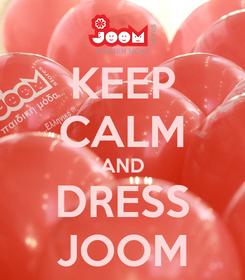 Poster: KEEP CALM AND DRESS JOOM