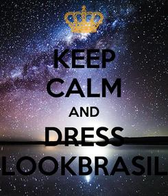Poster: KEEP CALM AND DRESS LOOKBRASIL
