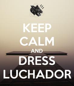 Poster: KEEP CALM AND DRESS LUCHADOR