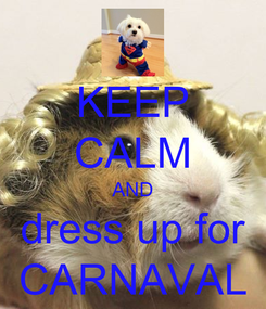 Poster: KEEP CALM AND dress up for CARNAVAL