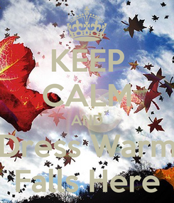 Poster: KEEP CALM AND Dress Warm Falls Here