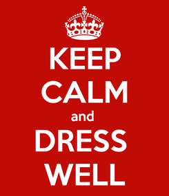 Poster: KEEP CALM and  DRESS  WELL